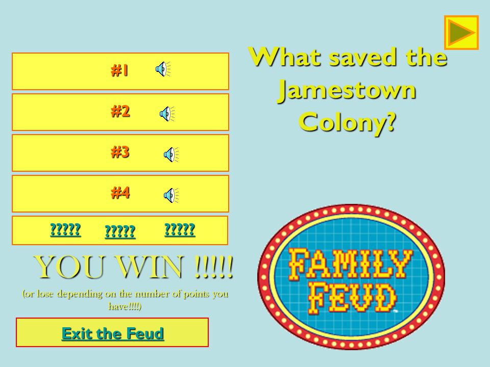 What saved the Jamestown colony? Jamestown colony? Lets Play the feud again!!