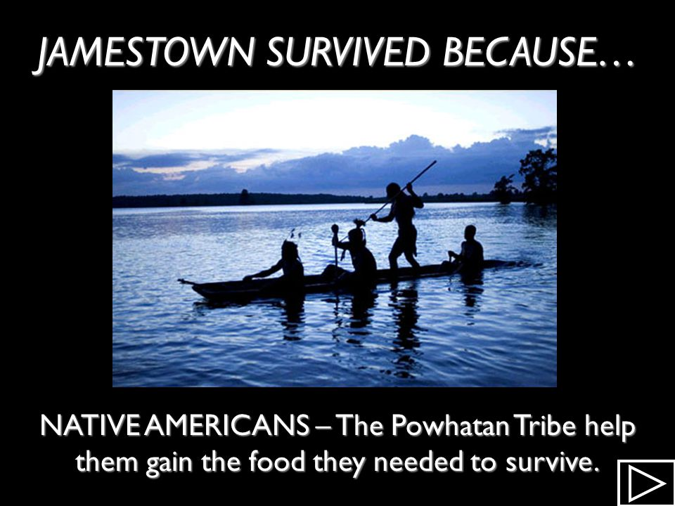 JAMESTOWN SURVIVED BECAUSE… REINFORCEMENTS – Many more came to settle than were dying. Year Arrive Year Arrive 1619 - - - 1619 - - - 1620 100 (est) 16