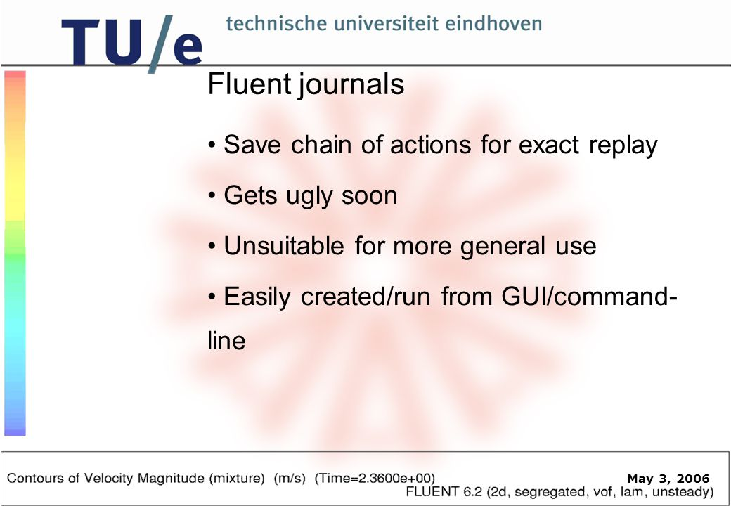May 3, 2006 Fluent journals Save chain of actions for exact replay Gets ugly soon Unsuitable for more general use Easily created/run from GUI/command- line