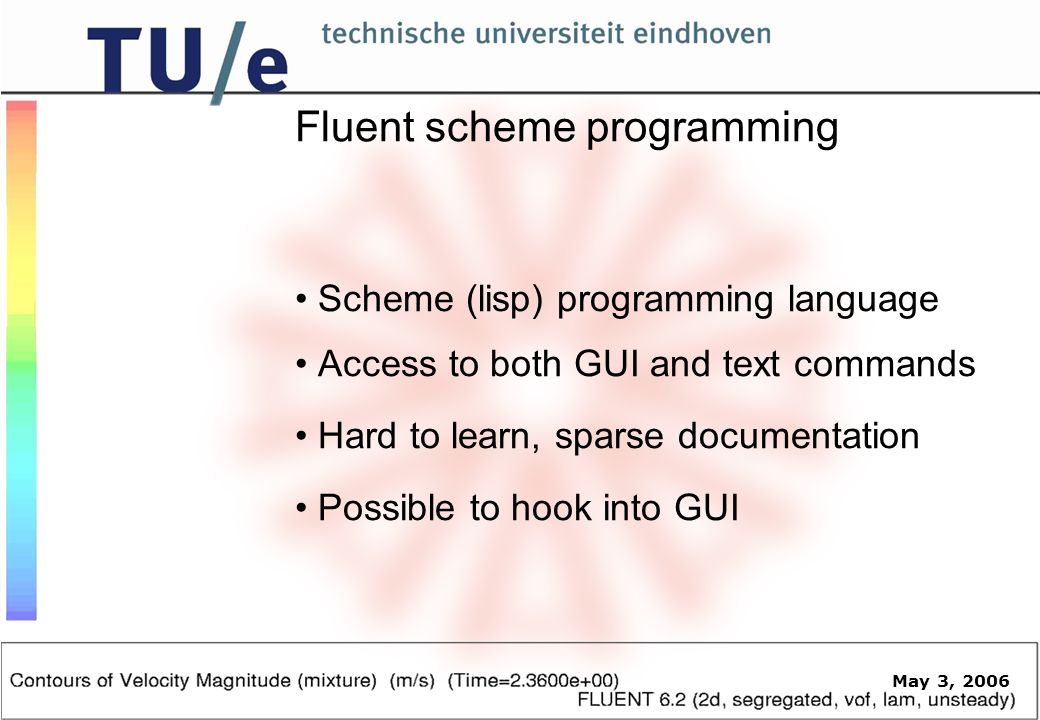May 3, 2006 Fluent scheme programming Scheme (lisp) programming language Access to both GUI and text commands Hard to learn, sparse documentation Possible to hook into GUI