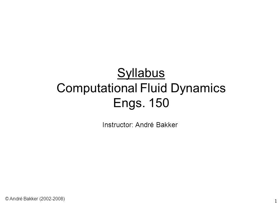 1 Syllabus Computational Fluid Dynamics Engs. 150 Instructor: André Bakker © André Bakker (2002-2008)