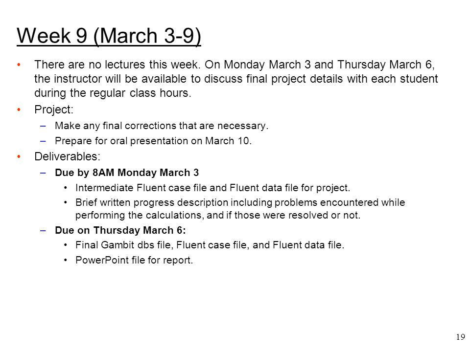 19 Week 9 (March 3-9) There are no lectures this week. On Monday March 3 and Thursday March 6, the instructor will be available to discuss final proje