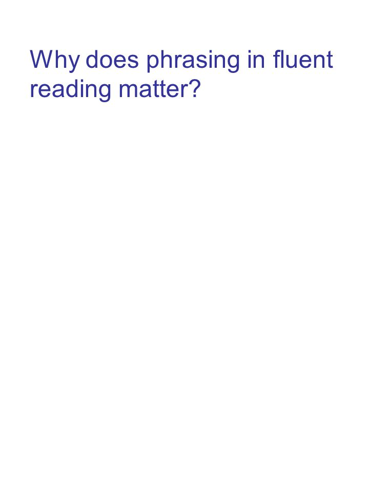 Why does phrasing in fluent reading matter?