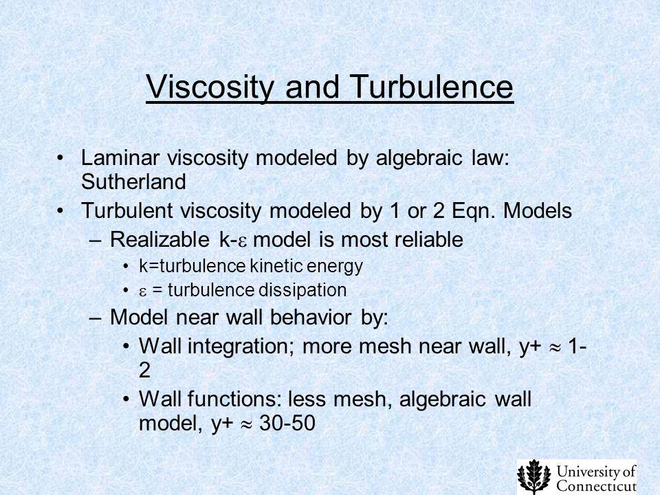 Viscosity and Turbulence Laminar viscosity modeled by algebraic law: Sutherland Turbulent viscosity modeled by 1 or 2 Eqn. Models –Realizable k-  mod