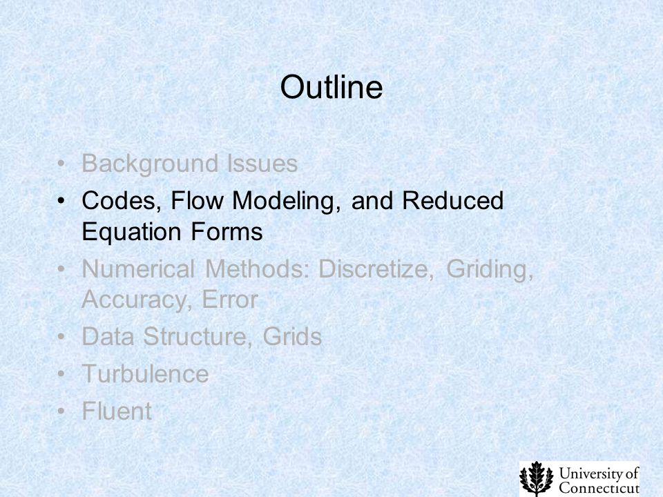 Outline Background Issues Codes, Flow Modeling, and Reduced Equation Forms Numerical Methods: Discretize, Griding, Accuracy, Error Data Structure, Gri