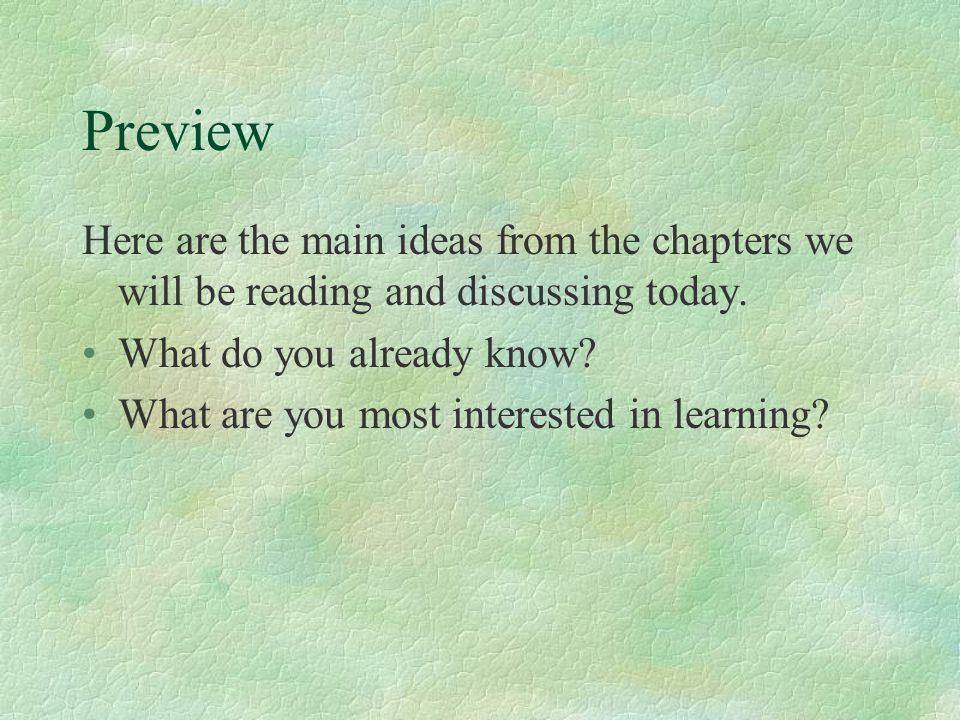 Preview Here are the main ideas from the chapters we will be reading and discussing today.