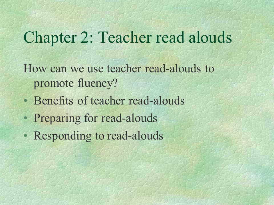 Chapter 2: Teacher read alouds How can we use teacher read-alouds to promote fluency.