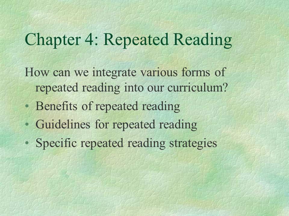 Chapter 4: Repeated Reading How can we integrate various forms of repeated reading into our curriculum.