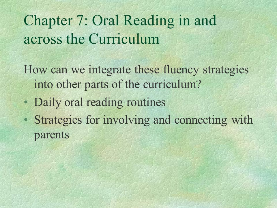 Chapter 7: Oral Reading in and across the Curriculum How can we integrate these fluency strategies into other parts of the curriculum.