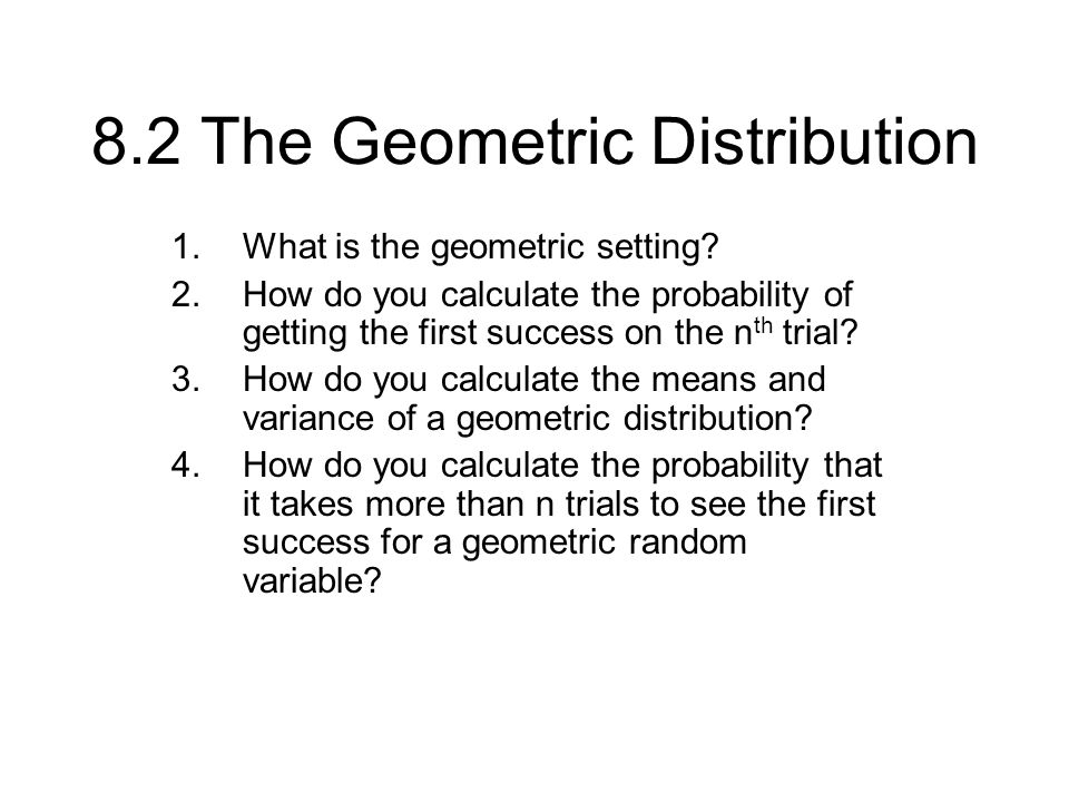 The Geometric Distribution Suppose an experiment consists of a sequence of trials with the following conditions: 1.The trials are independent.