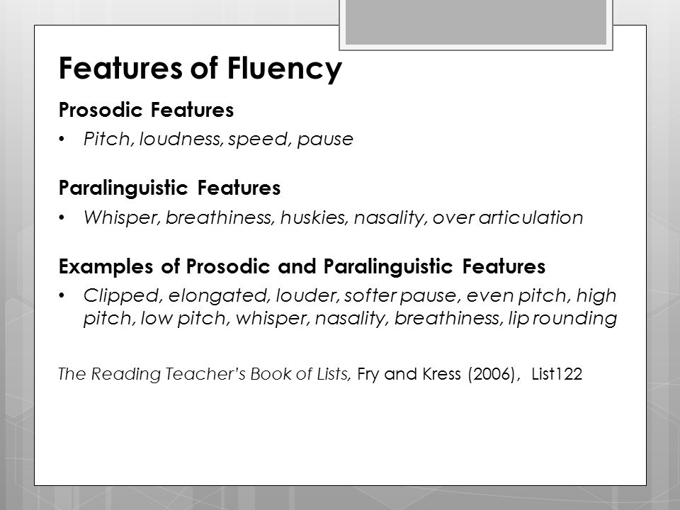 Features of Fluency Prosodic Features Pitch, loudness, speed, pause Paralinguistic Features Whisper, breathiness, huskies, nasality, over articulation