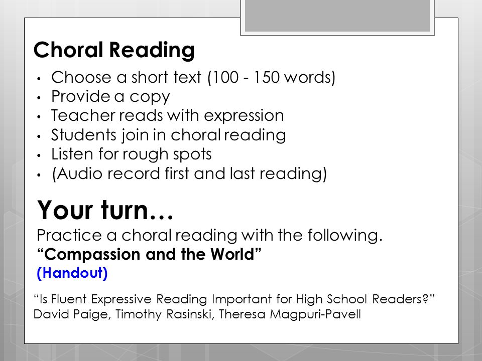 Choral Reading Choose a short text (100 - 150 words) Provide a copy Teacher reads with expression Students join in choral reading Listen for rough spo