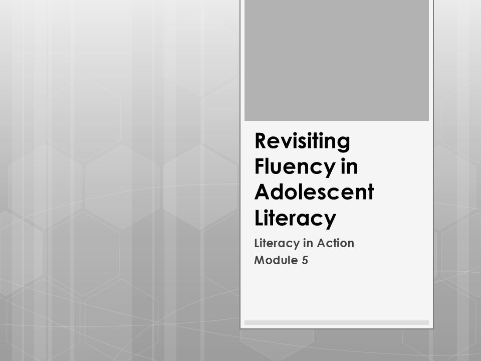 Goals for Module 5 Participants will Be made aware of the importance of fluency development for adolescents.