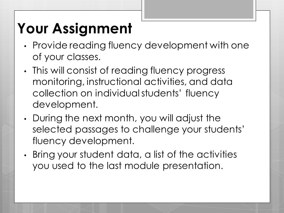 Your Assignment Provide reading fluency development with one of your classes. This will consist of reading fluency progress monitoring, instructional
