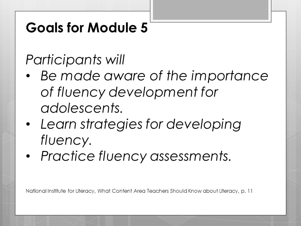 Goals for Module 5 Participants will Be made aware of the importance of fluency development for adolescents. Learn strategies for developing fluency.