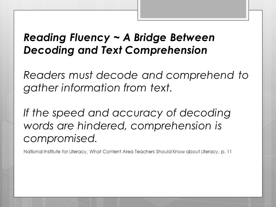 Fluency as Addressed in MI Comprehensive Literacy Profile/Plan http://comprehensiveliteracy.weebly.com/reading-fluency.html Assessments - NAEP Oral Reading Fluency Scale - Multi-Dimensional Fluency Rubric - Oral/Silent Reading Fluency CBM Strategies - Guided Highlighted Reading - Choral Reading - Readers' Theatre (Theater) - Repeated Readings - Is Fluent, Expressive Reading Important for High School Readers? Paige, Rasinski, Magpuri-Lavell Interventions – role of automaticity of basic component skills, and how students can instinctively associate what words look like with what they mean - Repeated Readings for Juncture and Phrasing