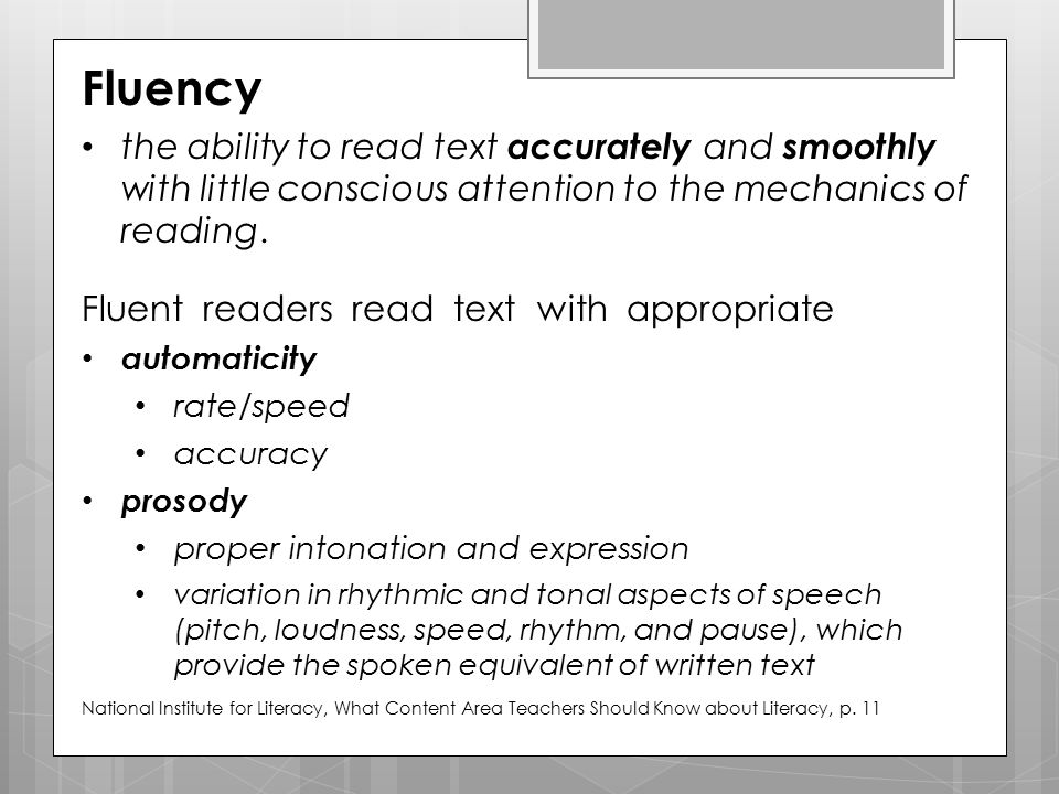 Fluency the ability to read text accurately and smoothly with little conscious attention to the mechanics of reading. Fluent readers read text with ap