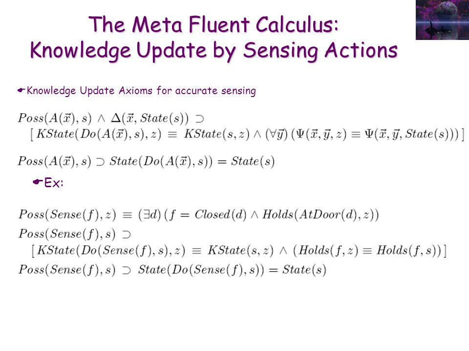 The Meta Fluent Calculus: Knowledge Update by Sensing Actions  Knowledge Update Axioms for accurate sensing  Ex: