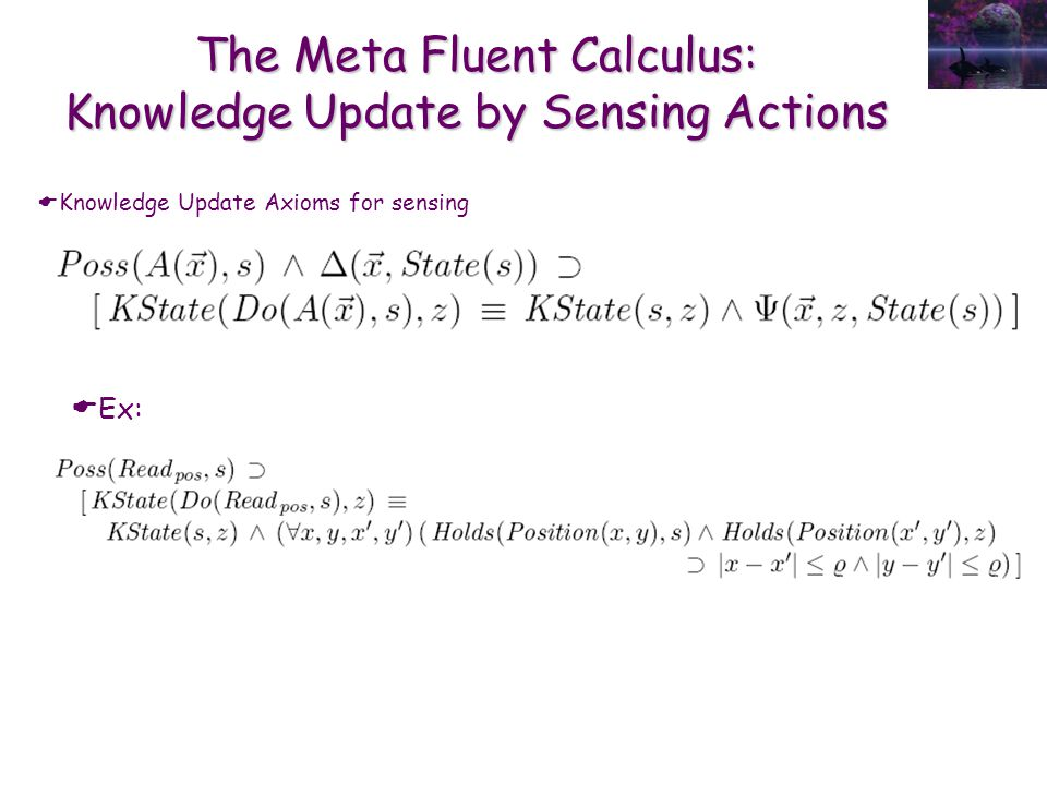 The Meta Fluent Calculus: Knowledge Update by Sensing Actions  Knowledge Update Axioms for sensing  Ex: