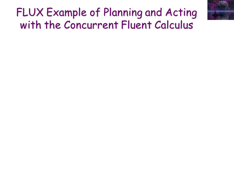 FLUX Example of Planning and Acting with the Concurrent Fluent Calculus