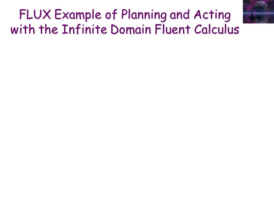 FLUX Example of Planning and Acting with the Infinite Domain Fluent Calculus