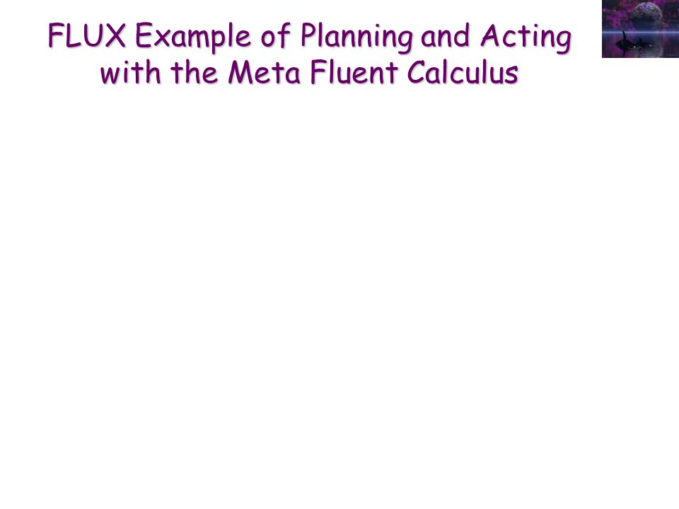 FLUX Example of Planning and Acting with the Meta Fluent Calculus