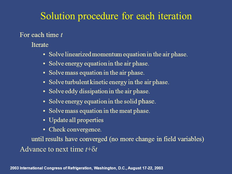 2003 International Congress of Refrigeration, Washington, D.C., August 17-22, 2003 Solution procedure for each iteration For each time t Iterate Solve linearized momentum equation in the air phase.