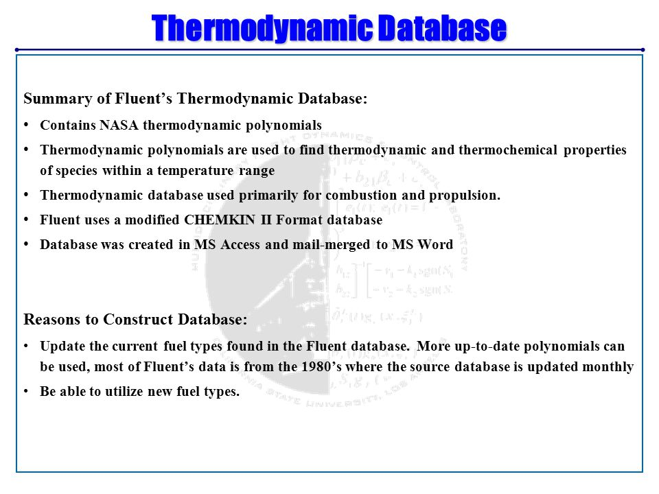 Thermodynamic Database NASA Thermodynamic polynomials have the form Completed thermodynamic tables for three fuels (n-Heptane gas, n-Heptane liquid, Jet A liquid) Used data from Caltech Fluent has different format for Polynomial Coefficients Converted polynomial coefficients from source format to Fluent format