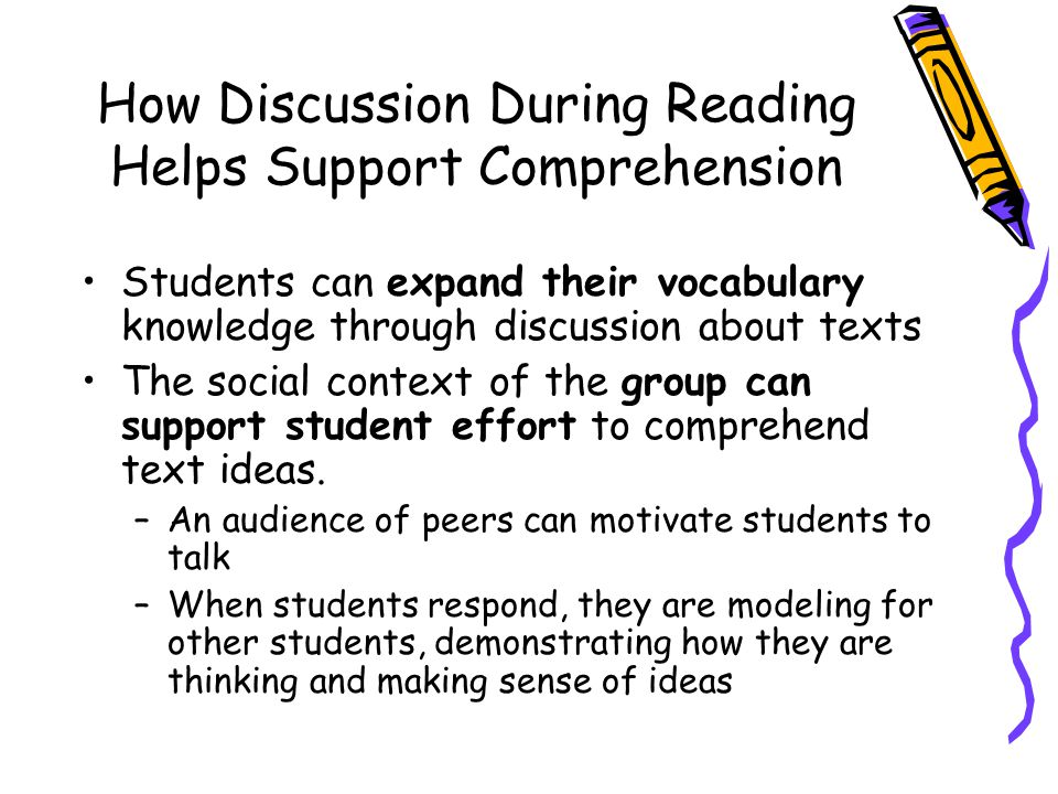 How Discussion During Reading Helps Support Comprehension Students can expand their vocabulary knowledge through discussion about texts The social con