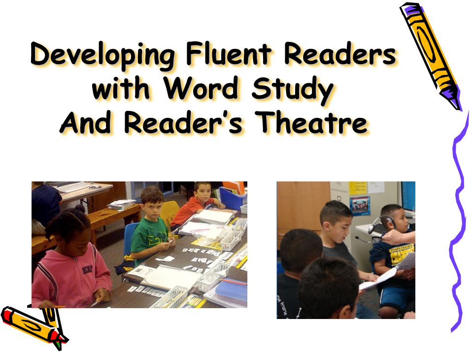 Developing Fluent Readers with Word Study And Reader's Theatre Developing Fluent Readers with Word Study And Reader's Theatre