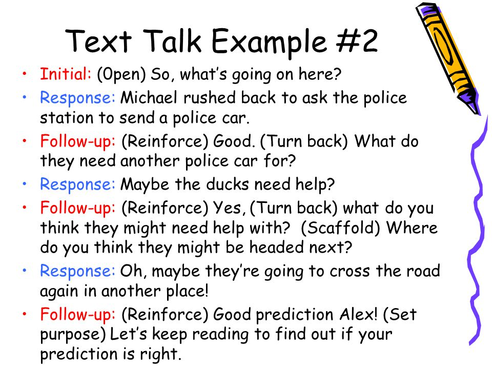 Text Talk Example #2 Initial: (0pen) So, what's going on here? Response: Michael rushed back to ask the police station to send a police car. Follow-up