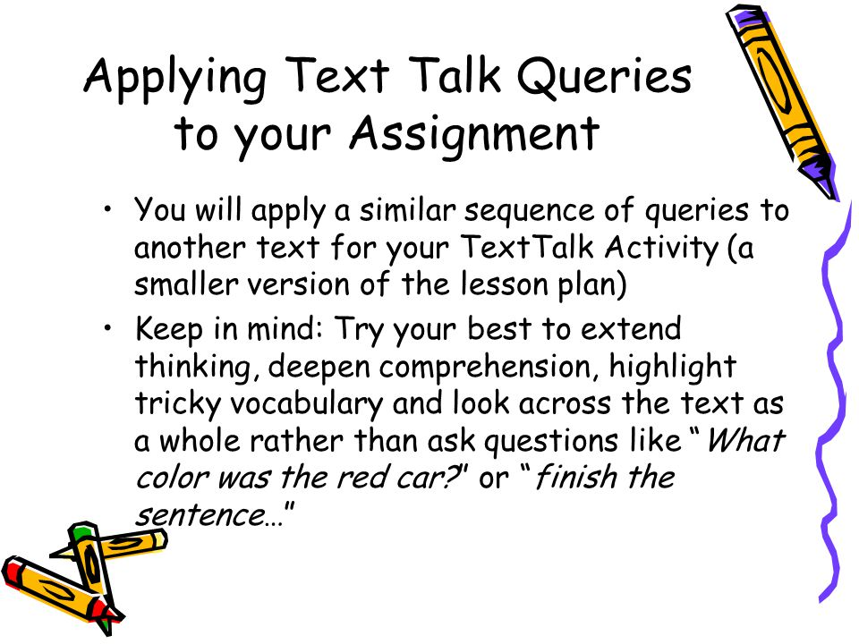 Applying Text Talk Queries to your Assignment You will apply a similar sequence of queries to another text for your TextTalk Activity (a smaller versi