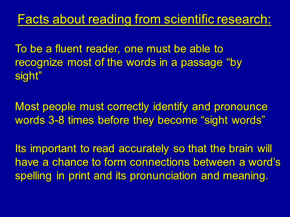 Facts about reading from scientific research: The most efficient way to make an accurate first attempt at reading a new word is: First, do phonemic analysis and try an approximate pronunciation Then, close in on the exact right word by selecting a word with the right sounds in it, that also makes sense in the passage