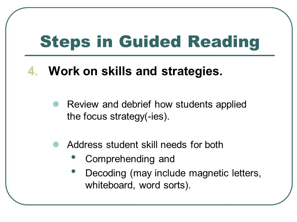 Steps in Guided Reading 4.Work on skills and strategies.