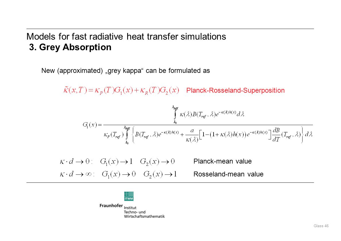 "Glass 46 New (approximated) ""grey kappa can be formulated as Planck-mean value Rosseland-mean value Planck-Rosseland-Superposition Models for fast radiative heat transfer simulations 3."