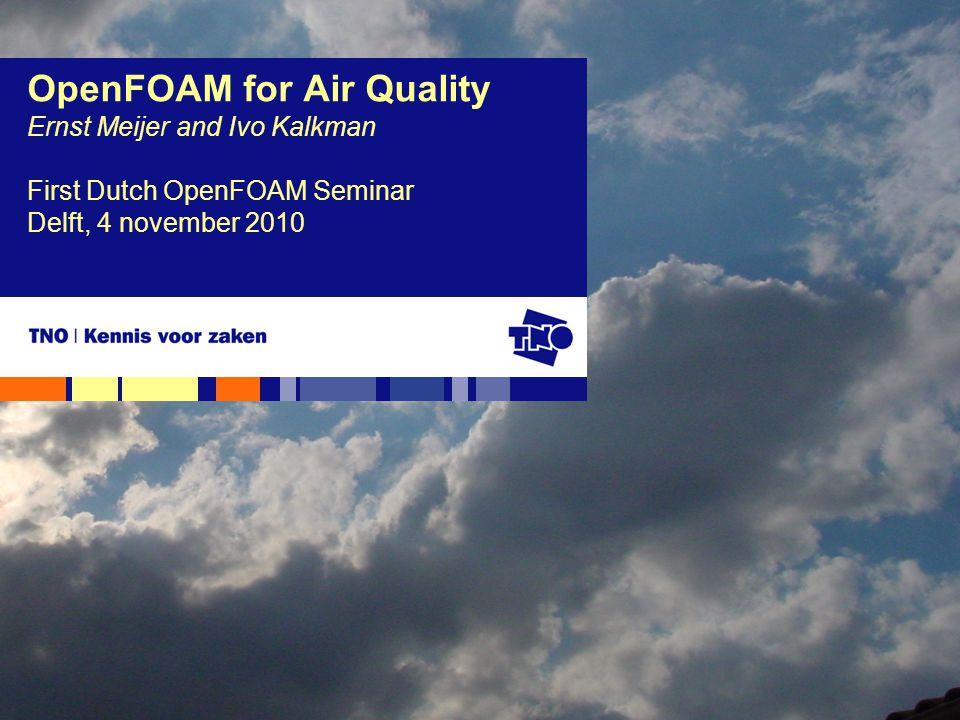 OpenFOAM for Air Quality Ernst Meijer and Ivo Kalkman First Dutch OpenFOAM Seminar Delft, 4 november 2010