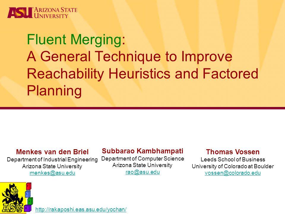 Fluent Merging: A General Technique to Improve Reachability Heuristics and Factored Planning Menkes van den Briel Department of Industrial Engineering