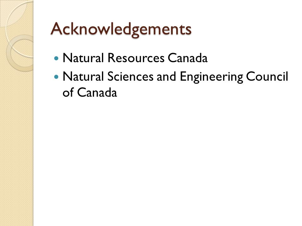 Acknowledgements Natural Resources Canada Natural Sciences and Engineering Council of Canada