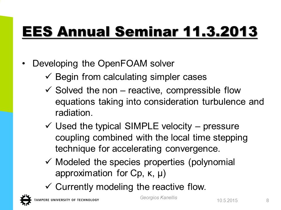 EES Annual Seminar 11.3.2013 Developing the OpenFOAM solver Begin from calculating simpler cases Solved the non – reactive, compressible flow equation