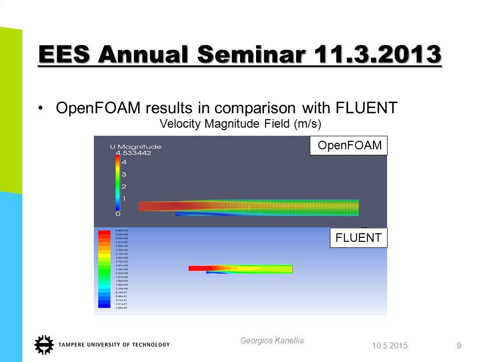 EES Annual Seminar 11.3.2013 10.5.2015 Georgios Kanellis 10 OpenFOAM Turbulent Kinetic Energy K (m 2 /s 2 ) FLUENT