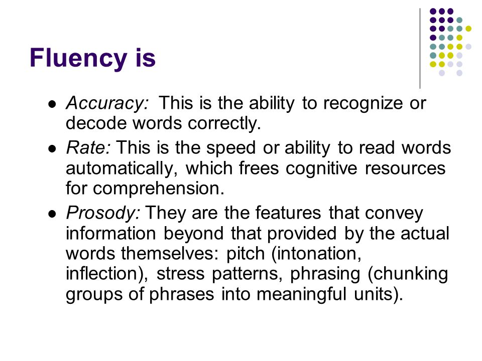 Fluency is Accuracy: This is the ability to recognize or decode words correctly.