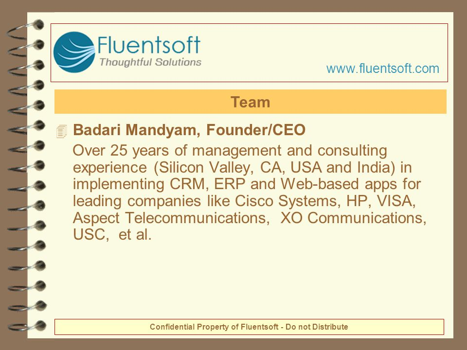 4 Badari Mandyam, Founder/CEO Over 25 years of management and consulting experience (Silicon Valley, CA, USA and India) in implementing CRM, ERP and Web-based apps for leading companies like Cisco Systems, HP, VISA, Aspect Telecommunications, XO Communications, USC, et al.