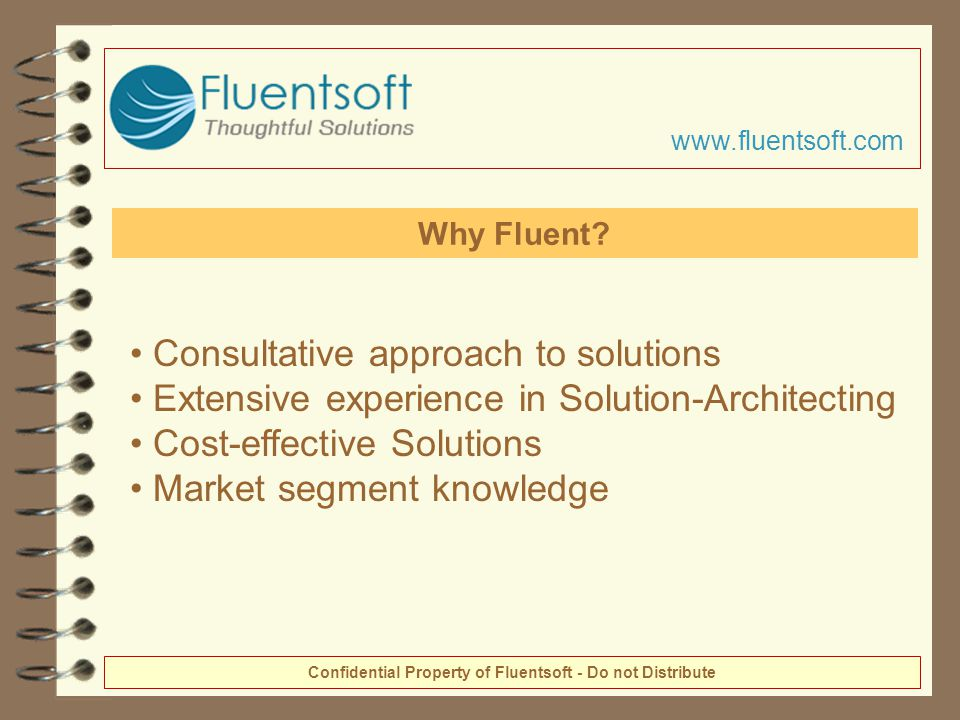 Consultative approach to solutions Extensive experience in Solution-Architecting Cost-effective Solutions Market segment knowledge Why Fluent.