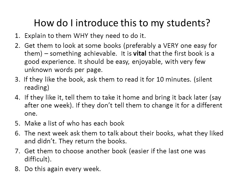 How do I introduce this to my students? 1.Explain to them WHY they need to do it. 2.Get them to look at some books (preferably a VERY one easy for the
