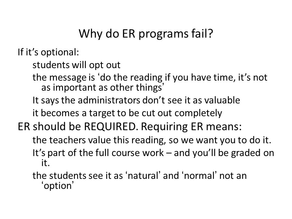 Why do ER programs fail? If it's optional: students will opt out the message is 'do the reading if you have time, it's not as important as other thing