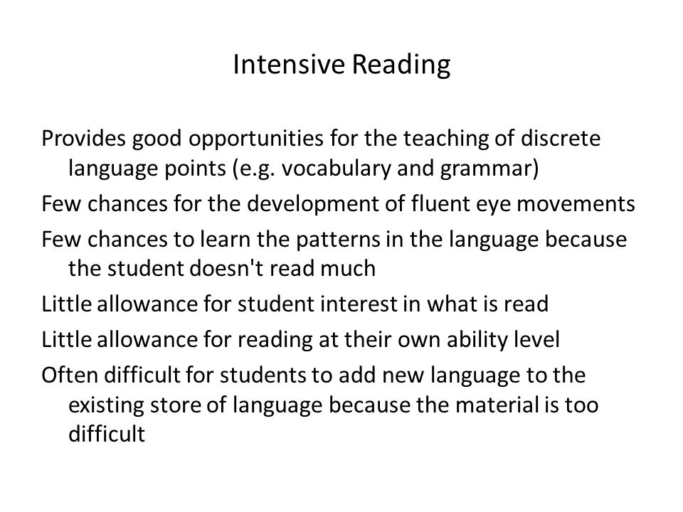 Intensive Reading Provides good opportunities for the teaching of discrete language points (e.g. vocabulary and grammar) Few chances for the developme