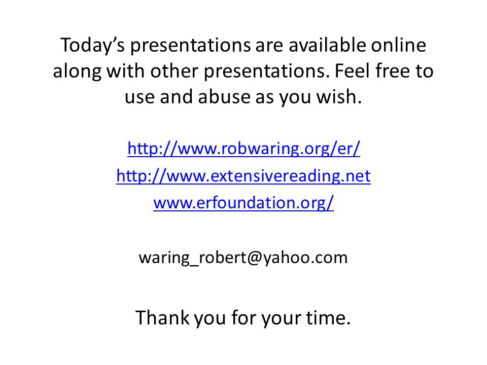 Today's presentations are available online along with other presentations. Feel free to use and abuse as you wish. http://www.robwaring.org/er/ http:/