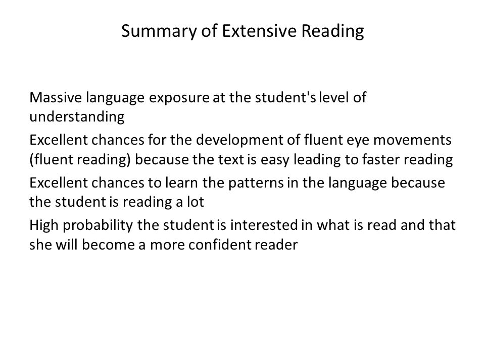 Summary of Extensive Reading Massive language exposure at the student's level of understanding Excellent chances for the development of fluent eye mov