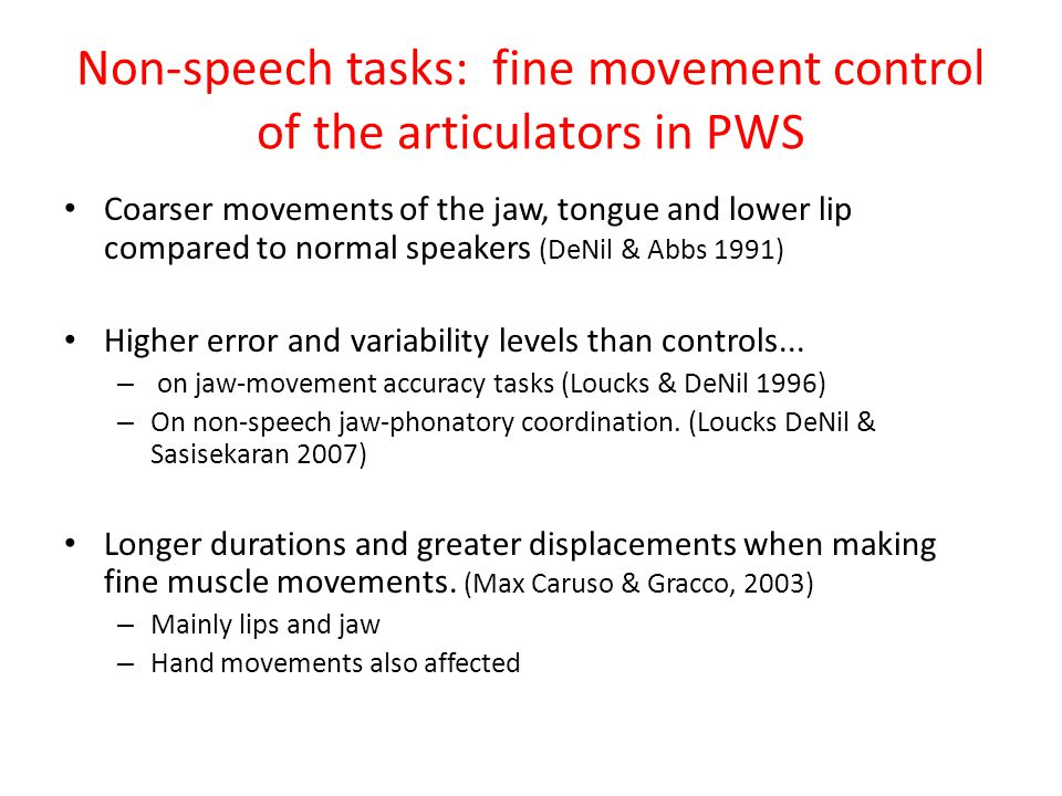 The Fluent speech of PWS - instrumental analyses PWS' 'fluent' speech is characterised by.... Slowness Late onsets More limited movements More variabl