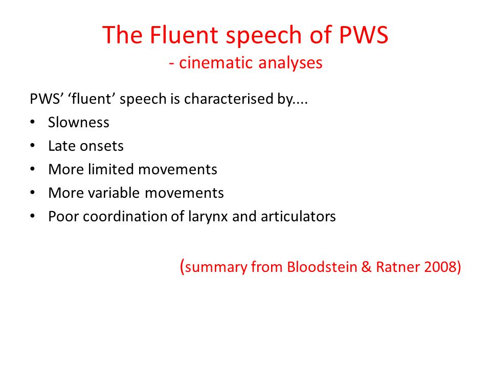 "The Fluent speech of PWS - Listener Perceptions Listeners can tell it's not normal Wendahl & Cole (1961) ""more force and strain"" Brown & Colcord (1987"